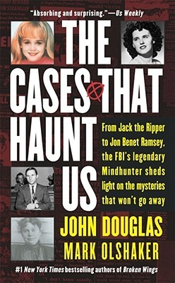 The Cases That Haunt Us by John Douglas and Mark Olshaker